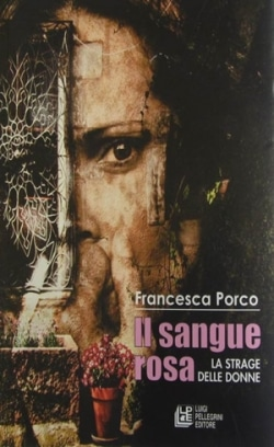 """Il sangue rosa. La strage delle donne"" di Francesca Porco"